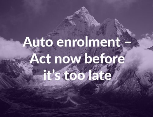 Auto enrolment – Act now before it's too late